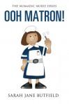 Ooh Matron! (The Nomadic Nurse Series) (Volume 1) - Sarah Jane Butfield, Clair Victoria Butfield