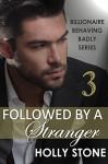 Followed by a Stranger (Billionaire Behaving Badly Book 3) - Holly Stone