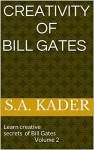 Creativity of Bill Gates: Learn creative secrets of Bill Gates Volume 2 (Creativity of scholars) - S.A. Kader