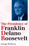 The Presidency of Franklin Delano Roosevelt - George McJimsey