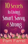 10 Secrets To Living Smart, Savvy, And Strong - Pam Farrel