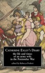 Catherine Exley's Diary: The Life and Times of an Army Wife in the Peninsular War - Rebecca Probert
