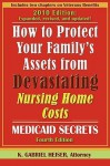 How to Protect Your Family's Assets from Devastating Nursing Home Costs: Medicaid Secrets (4th Edition) - K. Heiser
