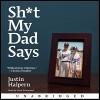 Sh-t My Dad Says - Justin Halpern, Sean Schemmel, HarperAudio