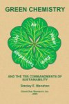 Green Chemistry and the Ten Commandments of Sustainability - Stanley E. Manahan