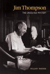 Jim Thompson: The Unsolved Mystery - William Warren