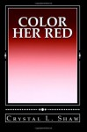 Color Her Red - Crystal L. Shaw