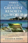 Stern's Guide to the Greatest Resorts of the World - Steven Stern