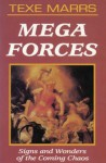 Mega Forces: Signs and Wonders of the Coming Chaos - Texe Marrs