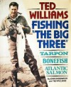 Ted Williams, Fishing the Big Three : Tarpon, Bonefish, Atlantic Salmon - John Underwood, Ted Williams