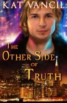 The Other Side of Truth (The Marked Ones Trilogy) (Volume 3) - Kat Vancil