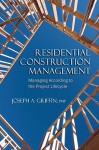 Residential Construction Management: Managing According to the Project Lifecycle - Joseph A. Griffin