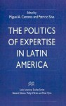 The Politics of Expertise in Latin America - Patricio Silva, Miguel A. Centeno