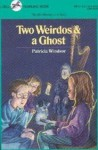 Two Weirdos and a Ghost - Patricia Windsor
