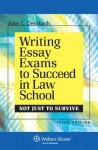 Writing Essay Exams Succeed Law School: Not Just to Survive, Third Edition - John C. Dernbach