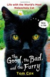 The Good, the Bad, and the Furry: Life with the World's Most Melancholy Cat - Tom Cox
