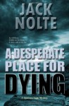 A Desperate Place for Dying: A Garrison Gage Mystery - Jack Nolte