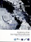 Anatomy of an Iron Age Roundhouse: The Cnip Wheelhouse Excavations, Lewis - Ian Armit