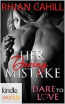 Dare To Love Series: Her Daring Mistake (Kindle Worlds Novella) - Rhian Cahill