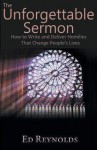 The Unforgettable Sermon; How to Write and Deliver Homilies That Change People's Lives - Edward Reynolds