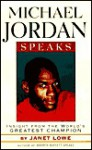 Michael Jordan Speaks: Lessons from the World's Greatest Champion - Janet C. Lowe, Janet Lowe