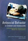Antisocial Behavior In Children And Adolescents: A Developmental Analysis And The Oregon Model For Intervention - John G. Reid