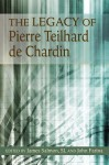 The Legacy of Pierre Teilhard de Chardin: His Relevance for Today - James Salmon, John Farina