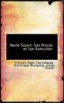 Marie Stuart: Son Proc?'s Et Son Ex Cution - François Régis Chantelauze