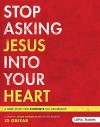 Stop Asking Jesus In Your Heart (Leader Guide) - J D Greear