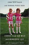 Sisters First: Stories from Our Wild and Wonderful Life - Barbara Pierce Bush, Jenna Bush Hager, Laura Bush