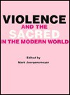 Violence and the Sacred in the Modern World - Julian Conrad Juergensmeyer