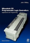 Mitsubishi Fx Programmable Logic Controllers: Applications and Programming - John Ridley