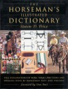 The Horseman's Illustrated Dictionary: Full Explanations of More than 1,000 Terms and Phrases Used by Horsemen Past and Present - Steven D. Price, Don Burt