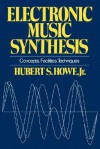 Electronic Music Synthesis: Concepts, Facilities, Techniques - Hubert S. Howe Jr.