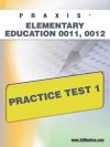 PRAXIS Elementary Education 0011, 0012 Practice Test 1 - Sharon Wynne