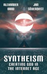 Syntheism - Creating God in the Internet Age - Alexander Bard, Jan Söderqvist, John Wright