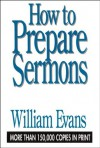 How to Prepare Sermons - William Evans