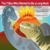 The T-Rex Who Wanted To Be A Long Neck (Wants To Be Series) - Valerie Harmon, Carol Stevens