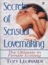 Secrets of Sensual Lovemaking: The Ultimate in Female Ecstasy - Tom Leonardi