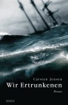 Wir Ertrunkenen: Roman - Ulrich Sonnenberg, Carsten Jensen