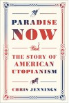 Paradise Now: The Story of American Utopianism - Chris Jennings