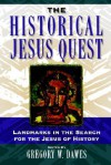 The Historical Jesus Quest: Landmarks in the Search for the Jesus of History - Gregory W. Dawes