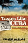 Tastes Like Cuba: An Exile's Hunger for Home - Eduardo Machado, Michael Domitrovich