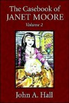 The Casebook of Janet Moore: Volume 2 - John A. Hall