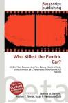 Who Killed the Electric Car? - Lambert M. Surhone, VDM Publishing, Susan F. Marseken