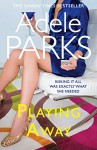Playing Away by Adele Parks (2012-05-10) - Adele Parks