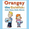 Orangey the Goldfish: Hello Sister, Hello Minnie (Book 2) - Eddie Bee