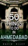 50 things to do in Ahmedabad (50 Things (Discover India)) - David Riley