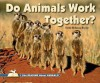 Do Animals Work Together? - Faith Hickman Brynie