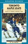 Toronto Maple Leafs: Stories of Canada's Legendary Team - Jim Barber